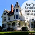 Four Tips for Selling Your House Quickly