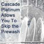 Cascade Platinum Allows You Save Time by Skipping The Prewash #CascadeShiningReviews #MCC