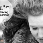 Finding Hope After Experiencing a Miscarriage