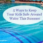 5 Ways To Keep Your Kids Safe Around Water This Summer #Swimways