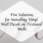 5 Solutions for Installing Vinyl Wall Decals on Textured Walls #DivineWalls