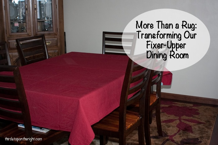 More Than a Rug: Transforming Our Fixer Upper Dining Room