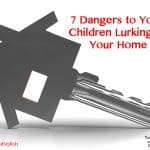 7 Dangers to Your Children Lurking In Your Home