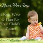 It's Never Too Soon: 4 Easy Ways to Plan for Your Child's Future