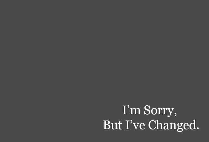I'm Sorry But I've Changed