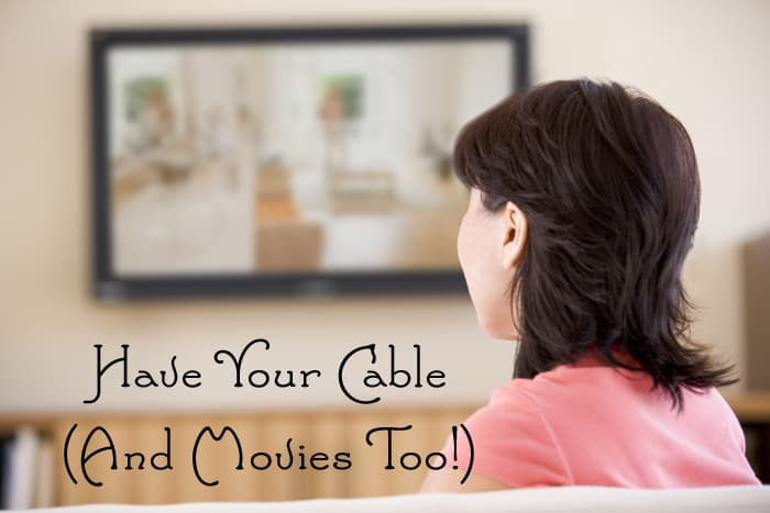 Have Your Cable (and Movies Too!)