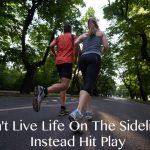 Don't Live Life On The Sidelines, Instead Hit Play