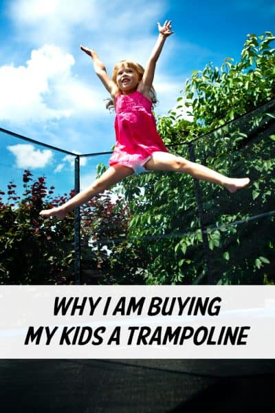 Why I'm Buying My Kids A Trampoline