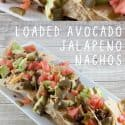 Easy Avocado and Jalapeño Loaded Nachos
