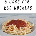 More Than a Noodle: 3 Uses for Egg Noodles