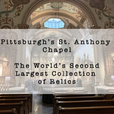 Pittsburgh's St. Anthony Chapel: The World's Second Largest Collection of Relics