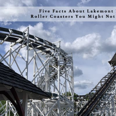 Five Facts About Lakemont Park's Roller Coasters You Might Not Know